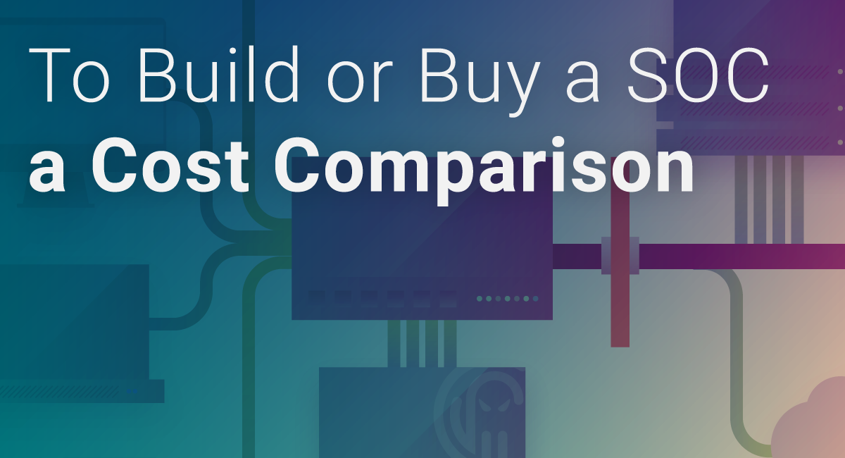 To Build or Buy a SOC – a Cost Comparison   CI Security