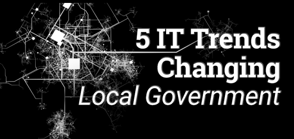 5 IT Trends Changing Local Government