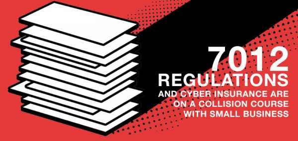 7012 Regulations and Cyber Insurance Are on a Collision Course with Small Business