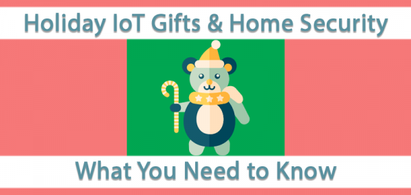 Holiday IoT Gifts and Home Security - What You Need to Know
