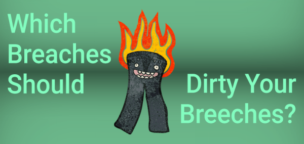 Which Breaches Should Dirty Your Breeches?