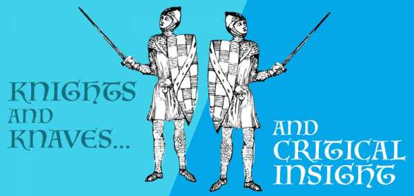 Knights and Knaves, and Critical Insight